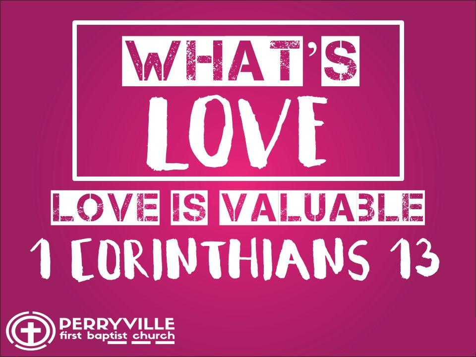 What's Love #3-Love is Valuable-1 corinthians 13.jpg