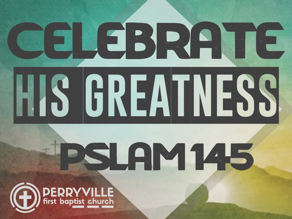 CELEBRATE #1-His Greatness-Psalm145.jpg