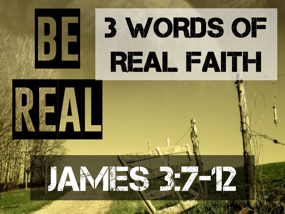 Be Real #7- James 3.7-12.jpg