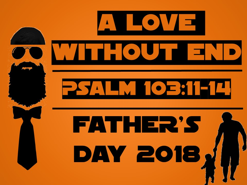 A Love Without End-Psalm 103.11-14
