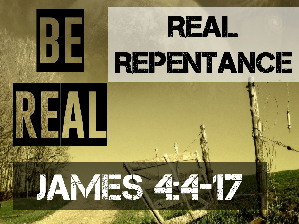 Be Real #9-REAL REPENTANCE James 4.4-17.jpg