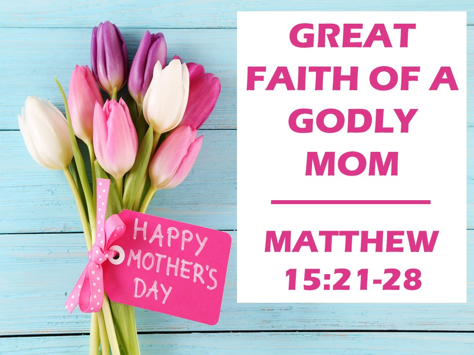 The Great Faith of the Devoted Mom 15.21-28 .jpg