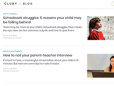CLUEY LEARNING  In my capacity as a former leading teacher turned copywriter, I research, write and edit blog articles for Australian tutoring organisation, Cluey Learning. To accompany these blogs, I write SEO-friendly headlines, metadata and social media copy to engage with Cluey's online audience.