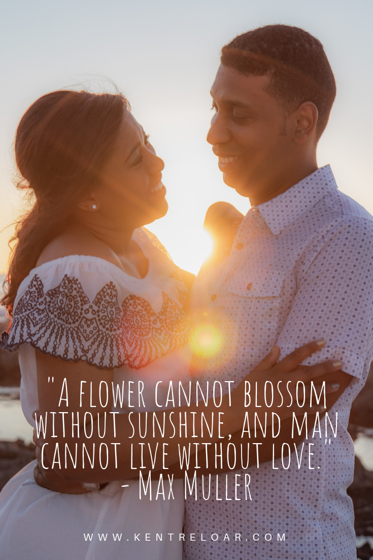 """""""A flower cannot blossom without sunshine, and man cannot live without love."""" - Max Muller"""
