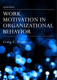Work Motivation in Organizational Behavior   by Craig Pinder