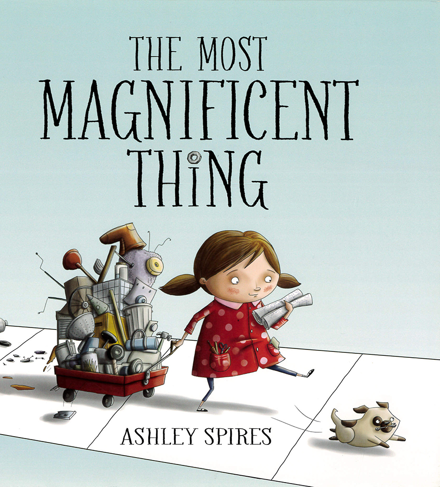 The Most Magnificent Thing    by Ashley Spires.
