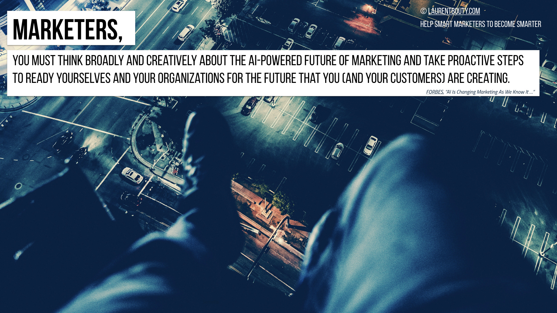 Marketers, you must think broadly and creatively about AI-Powered Future
