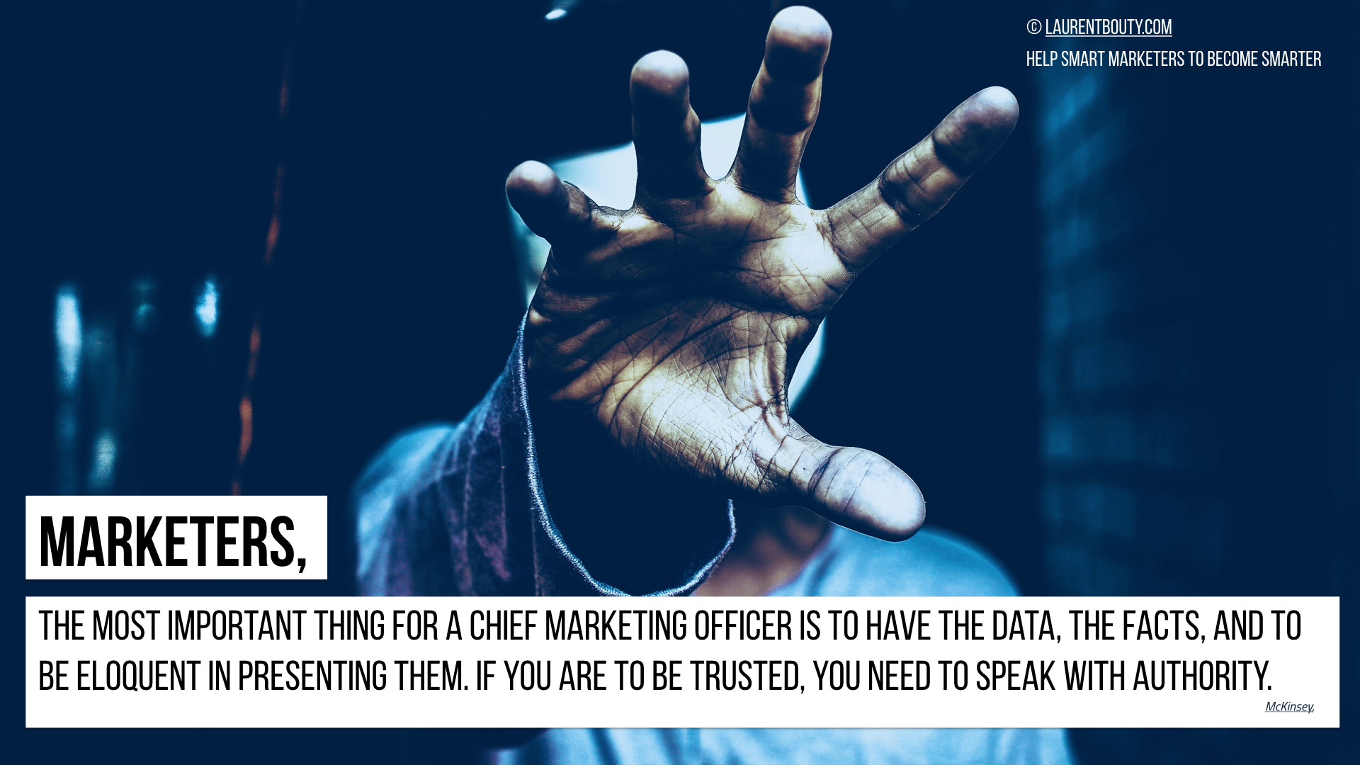 Marketers, the most important is to have the data, facts and to be eloquent