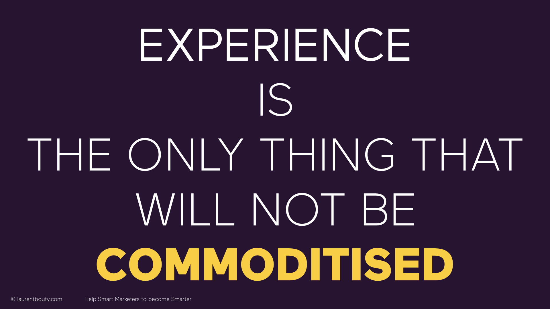 Marketers, Experience is the only thing that will not be commoditised