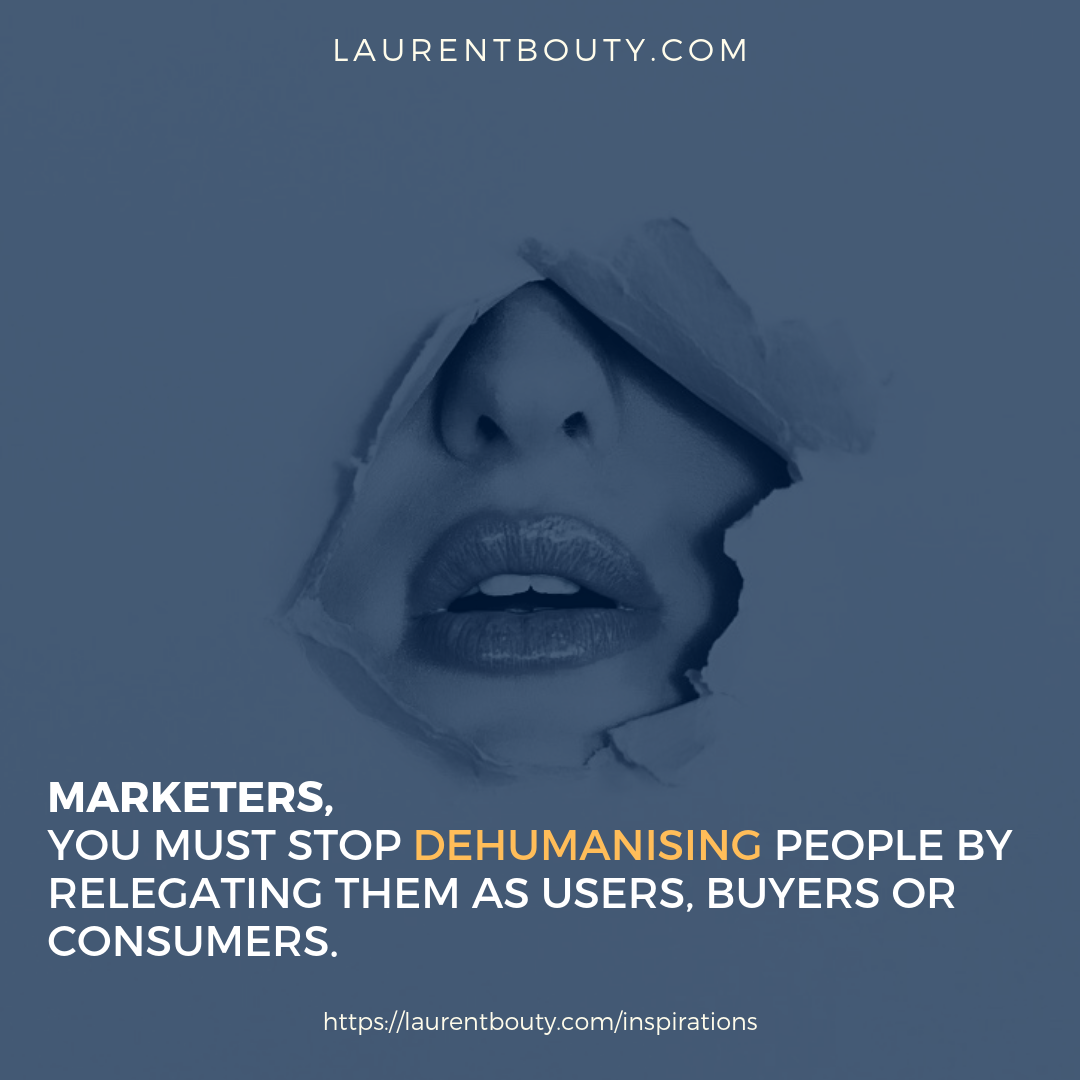 Laurent-Bouty-Marketers-Stop-Dehumanising-People.png