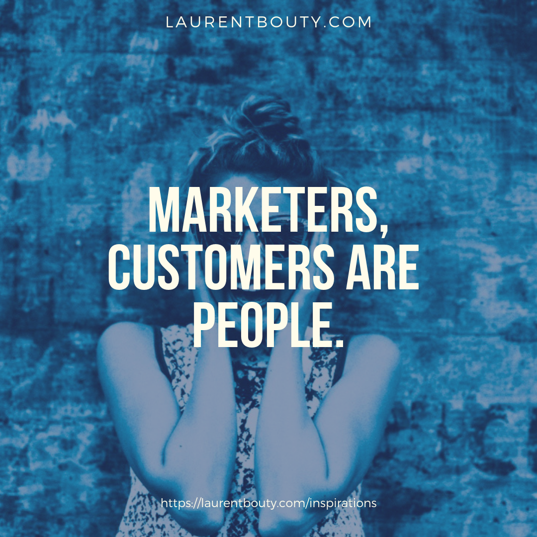 Marketers, customers are people