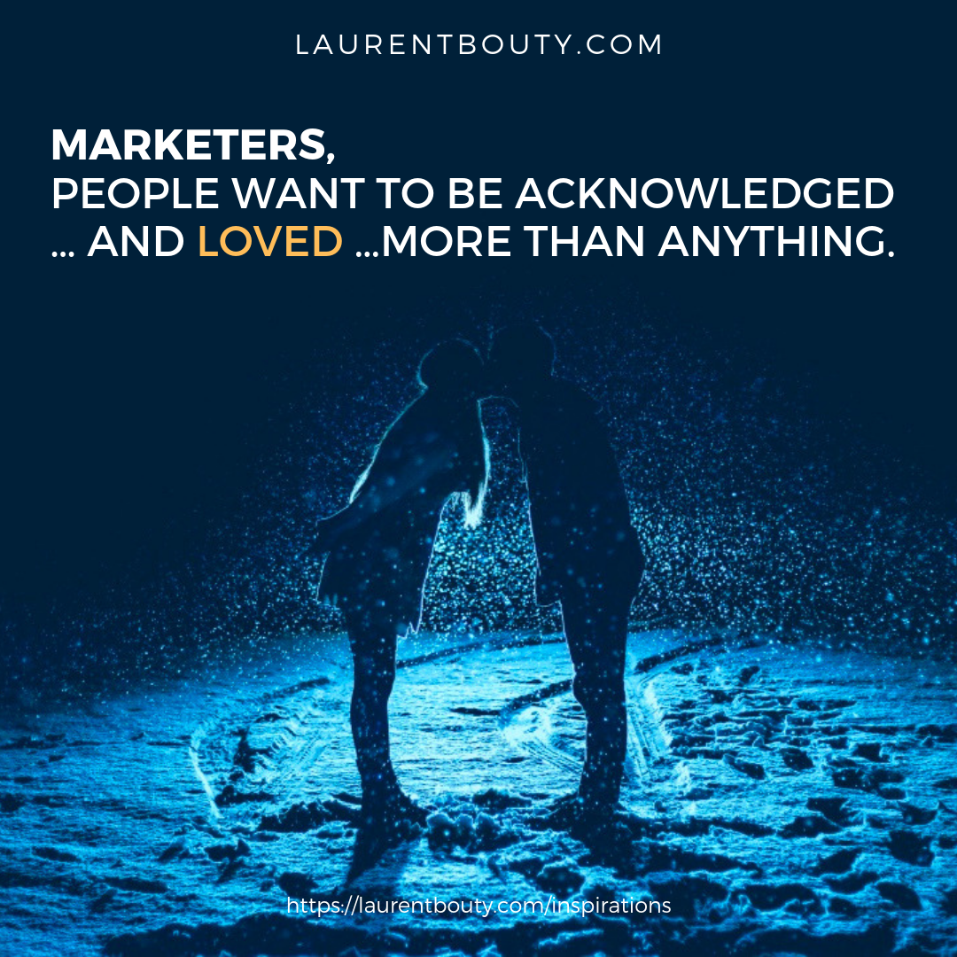 Marketing, people want to be loved