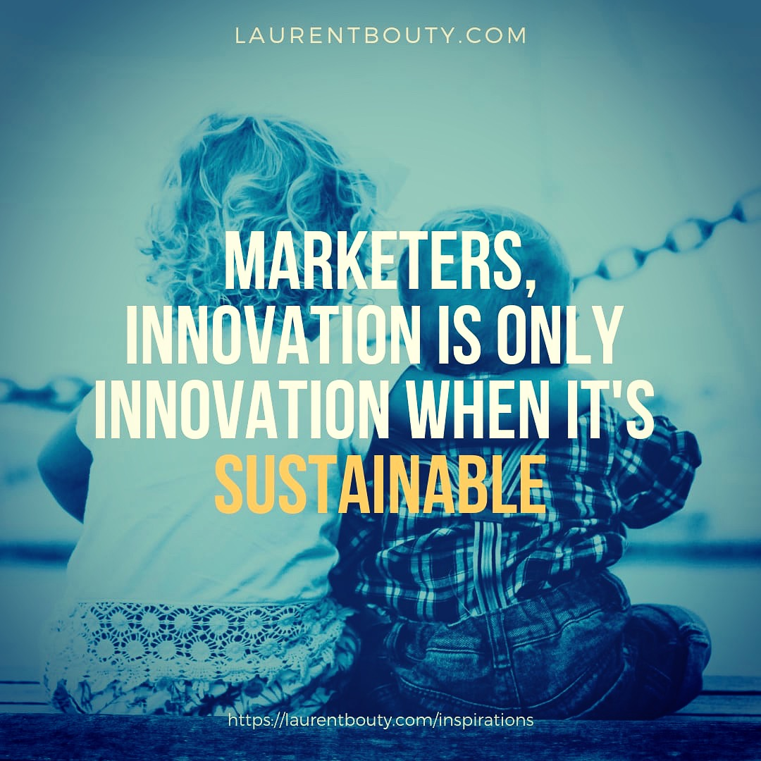 Marketers, innovation is only innovation when its sustainable