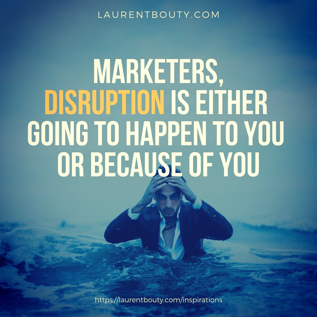 Marketers, disruption is ...
