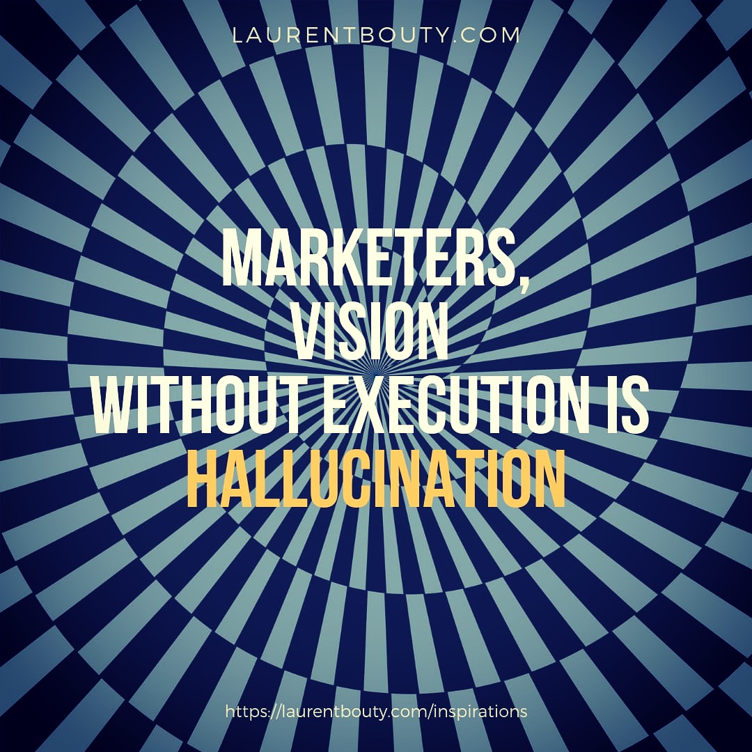 Marketers, Vision without execution is Hallucination