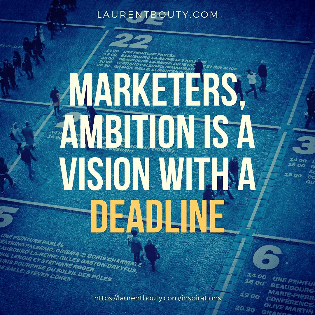 Marketers, ambition is a vision with a deadline
