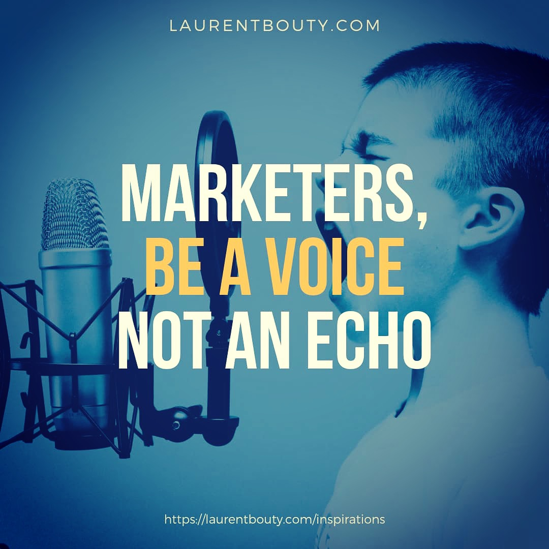 Marketers, be a voice not an echo