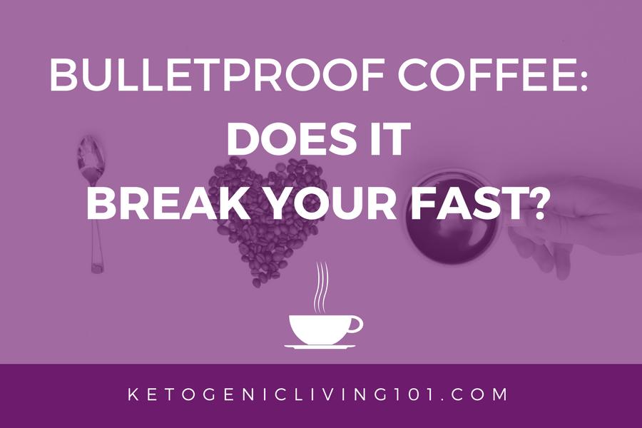 Does Bulletproof Coffee Break Your Fast Ketogenic Living 101