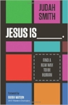 Jesus Is____.   By Judah Smith