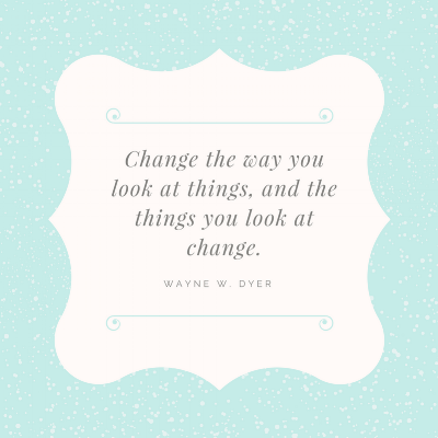 Change the way you look at things, and the things you look at change..png