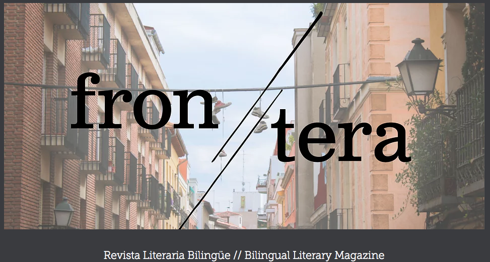 New creative nonfiction appearing in  Fron//tera,  in their upcoming border-themed issue . Fron//tera  is an English-Spanish bilingual literary magazine out of  Madrid, Spain.