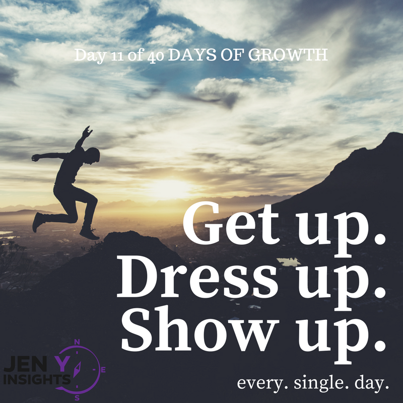 Get up. Dress up. Show up. ... every single day = my #1 mantra. 100% feel free to use it as your own! You've got this! :)