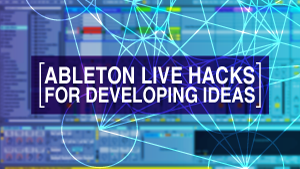 Ableton Hacks Developing-300x169.png