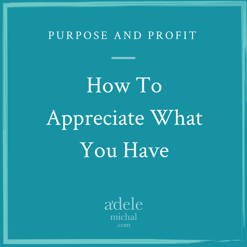 How To Appreciate What You Have