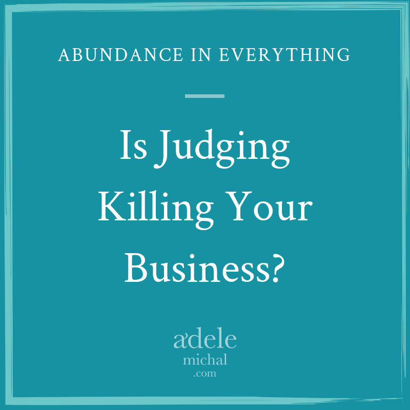 Is Judging Killing Your Business?