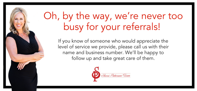 Oh, by the way, we're never too busy for your referrals! If you know of someone who would appreciate the level of service we provide, please call us with their name and business number. We'll be happy to follow .png