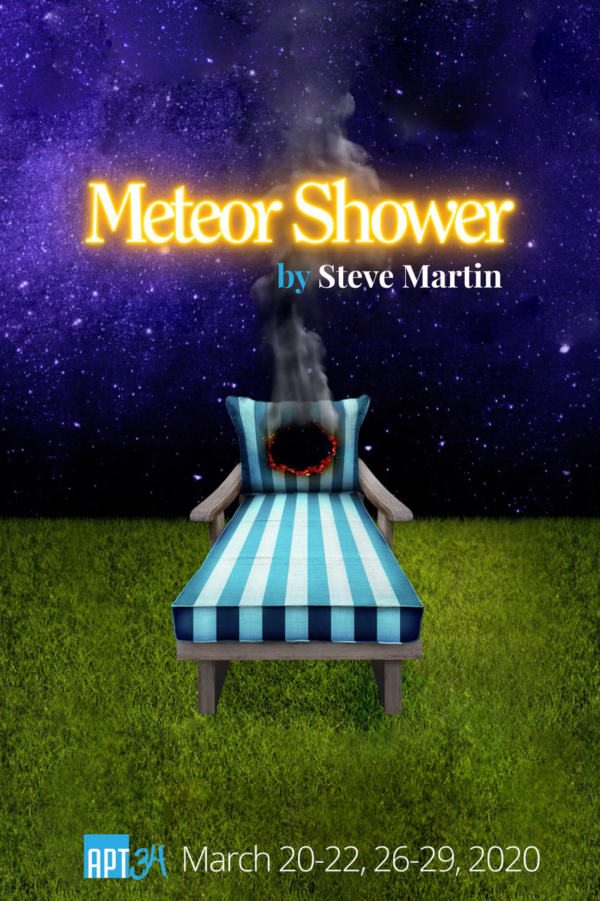 Meteor Shower - Starring Amy Schumer and Keegan-Michael Key on Broadway, this hilarious comedy finds Corky and Norm excited to host Gerald and Laura at their home in the valley outside Los Angeles to watch a once-in-a-lifetime meteor shower. But as the stars come out and the conversation gets rolling, it becomes clear that Gerald and Laura might not be all that they appear to be. Over the course of a crazy, starlit dinner party, the wildly unexpected occurs. The couples begin to flirt and insanity reigns. Martin, using his trademark absurdist humor, bends the fluid nature of time and reality to create a surprising and unforgettably funny new play.