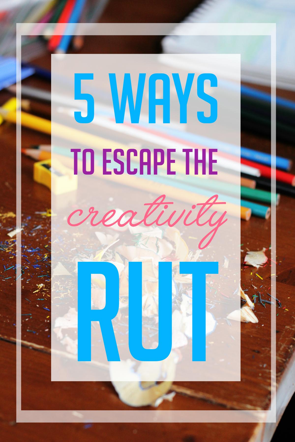 5 Ways to Escape the Creativity Rut