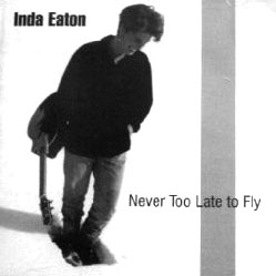 Inda Eaton - Never Too Late To Fly (1997)