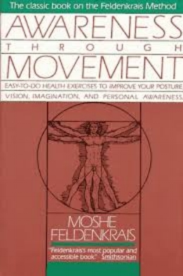Awareness Through Movement : Easy-to-Do Health Exercises to Improve Your Posture, Vision, Imagination, and Personal  Awareness