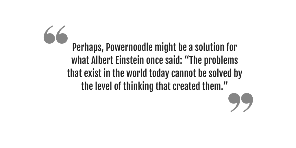 "Perhaps, Powernoodle might be a solution for what Albert Einstein once said_ ""The problems that exist in the world today cannot be solved by the level of thinking that created them."".png"