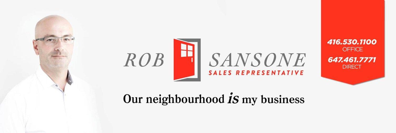Rob Sansone  Sales Representative Bosley Real Estate Ltd., Brokerage  Mobile: 647 461 7771 Office: 416.530.1100 Email: rsansone@bosleyrealestate.com Web: www.robsansone.com