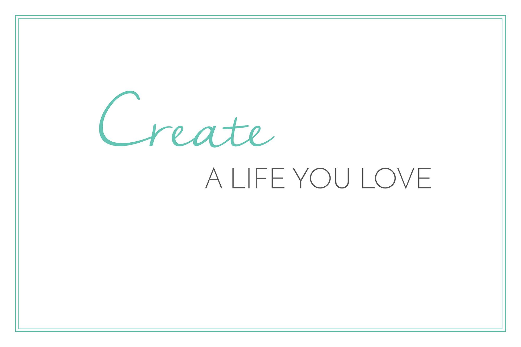 Create a Life Your Love .jpg