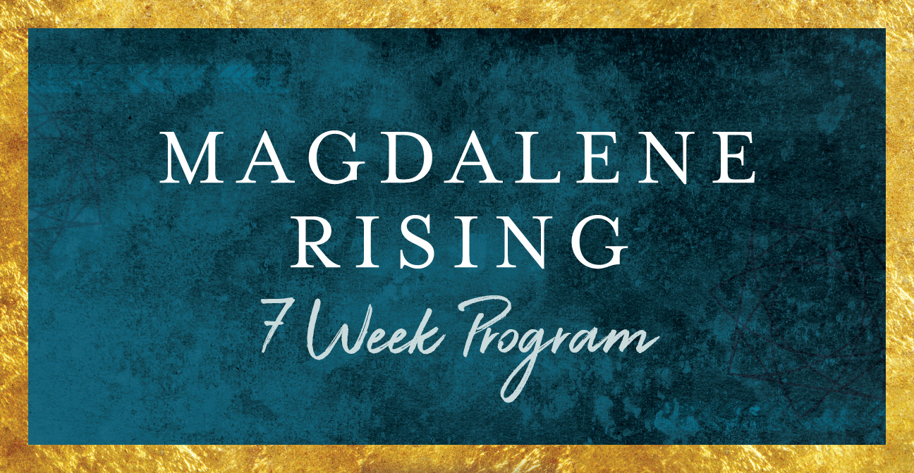 Magdalene Rising 7 Week Program