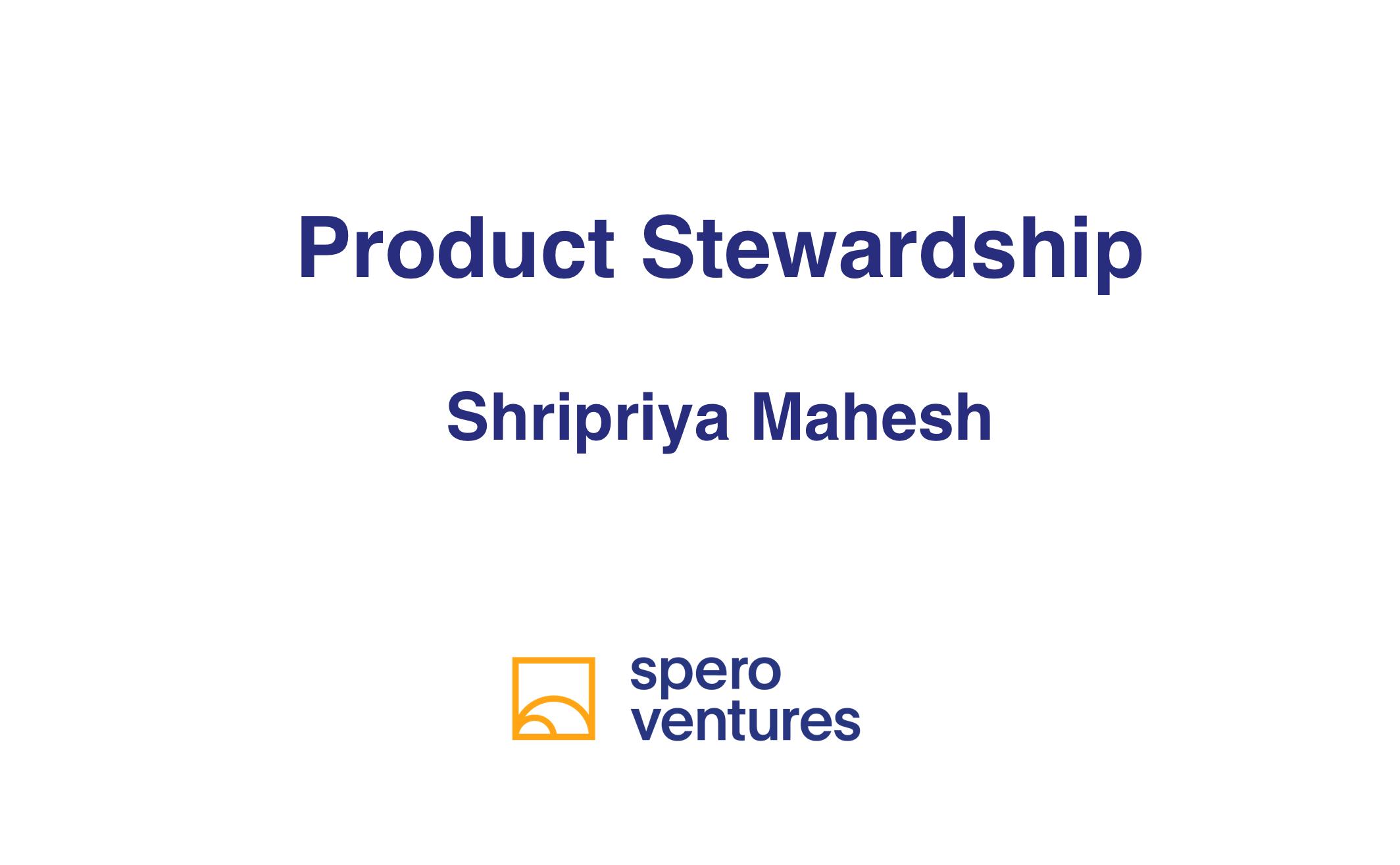 Shripriya Mahesh: Product Leadership = Product Stewardship