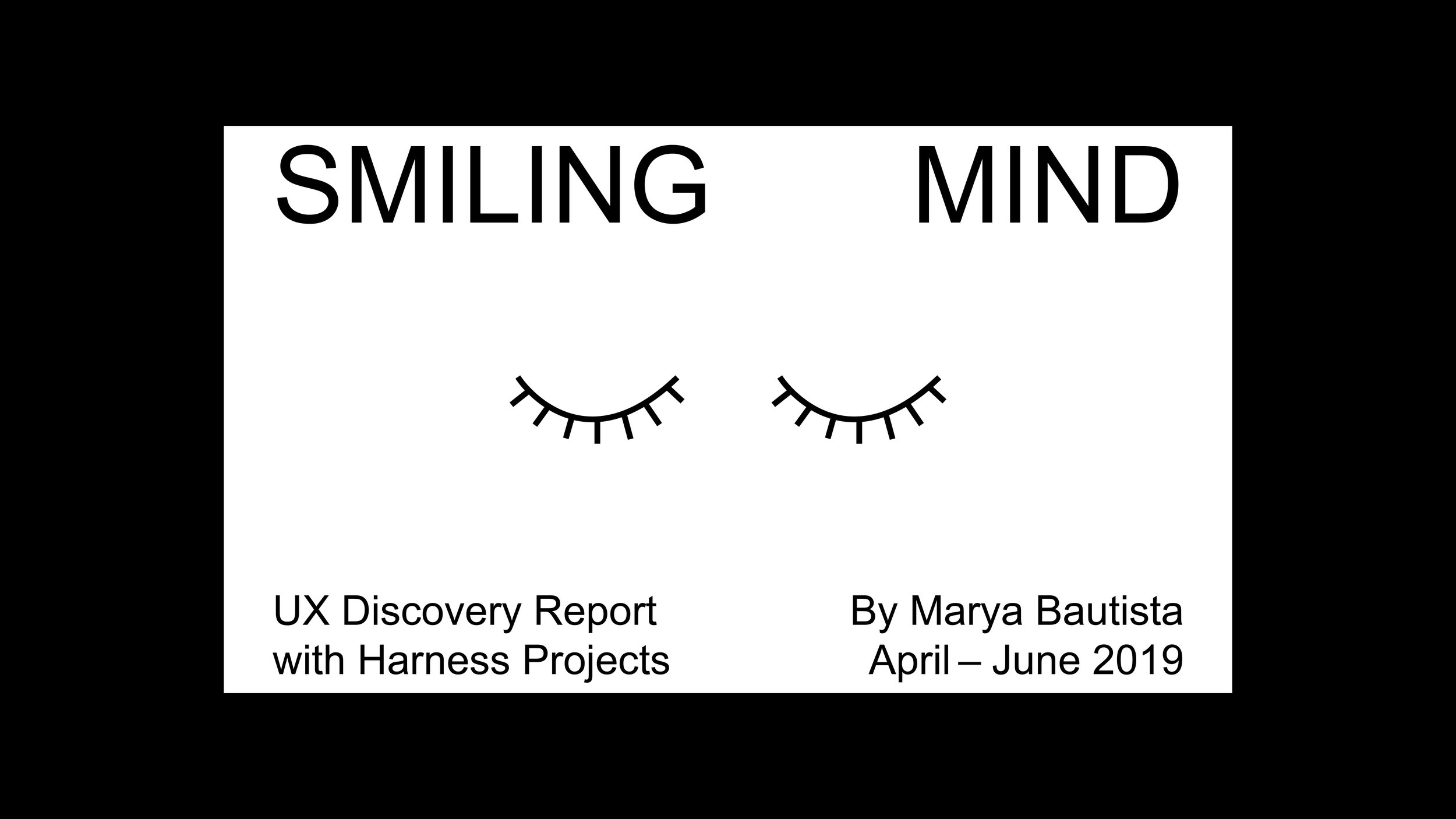 SMILING MIND UX DISCOVERY REPORT  Harness Projects and Smiling Mind are collaborating to investigate how the program can better support the needs of Advanced Users to ultimately encourage user engagement and usage.
