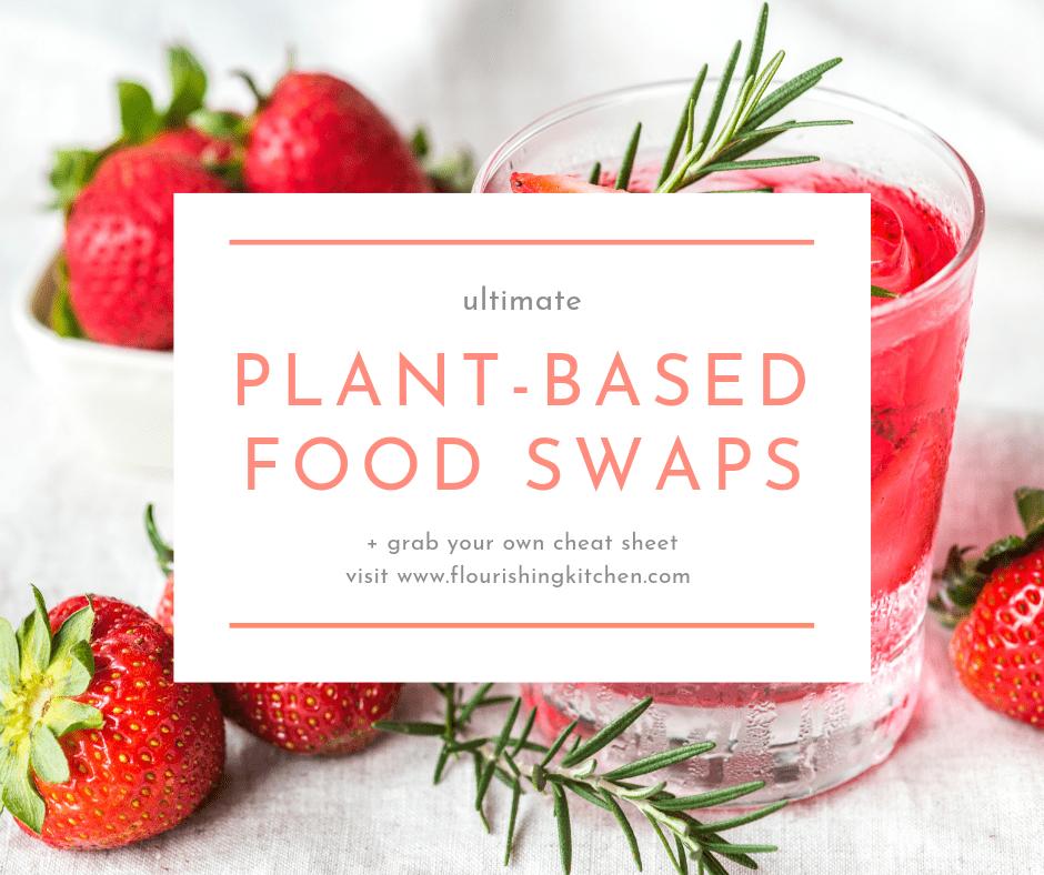 the best vegan food swaps #HealthyRawFood #flourishingkitchen #Plant-BasedFoodSwaps
