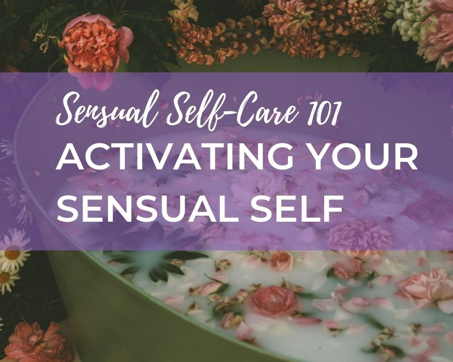 Sensual Self-Care 101:    Activating Your Sensual Self
