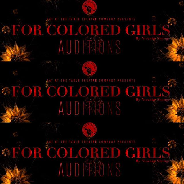 Come Audition for Eat At The Table Theatre Company's Summer 2018 production of FOR COLORED GIRLS WHO HAVE CONSIDERED SUICIDE WHEN THE RAINBOW IS NOT ENUF!  FOR COLORED GIRLS is a choreopoem written by the indelible Ntozake Shange. The play consists of a series of interconnected poems, accompanied by music and dance, that tell the stories of seven women of color navigating the brutality and beauty of their lives.  With the generous help of the Patricelli Center, we are excited to turn our wildest dreams for this show into a reality and we are now calling for actors and crew to join our team.  We are calling for all actors of color between the ages of 14-22 to audition.  We invite actors of all gender identities to audition, although we stipulate that you must identify as a person of color  To audition, either:  Attend auditions at Wesleyan University on May 5th and 6th, most likely at the Malcolm X House Lounge.  Attend auditions at Swarthmore College by emailing Emma Morgan-Bennett at emorgan4@swarthmore.edu  If you are unable to make either of these auditions, please email us at eatttheatrecompany@gmail.com and we will solicit an audition tape.  We are also looking for sound technicians, dancers, musicians and a stage manager so please feel free to contact us if you or anyone you know might be interested 🍽