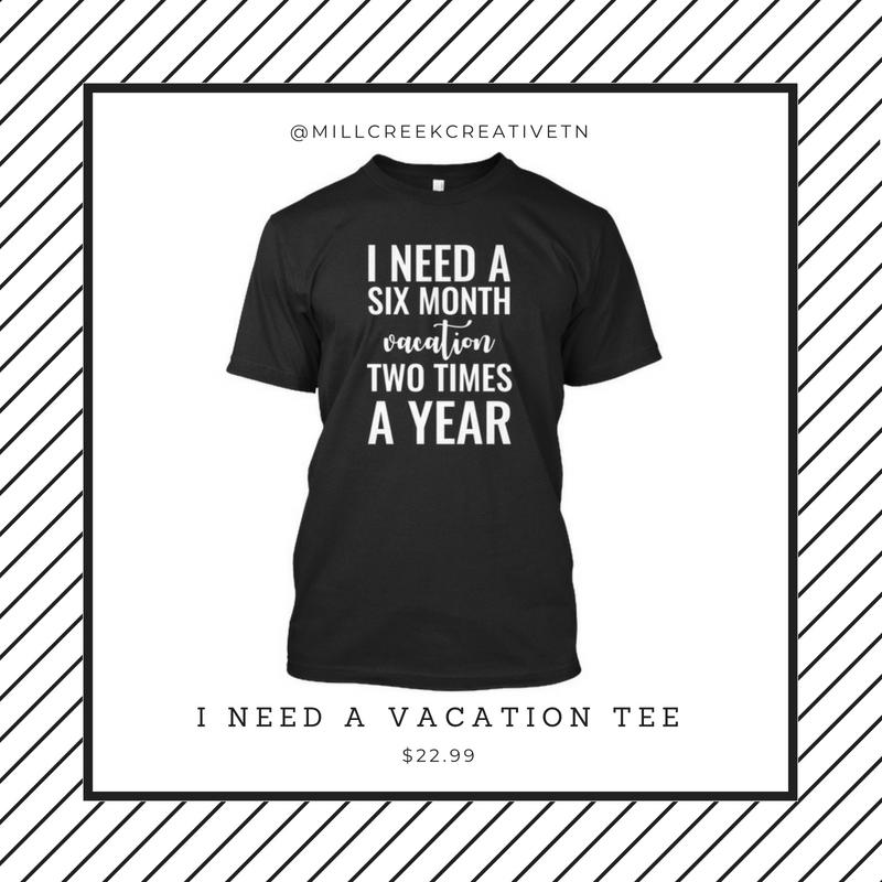 I Need A Vacation Tee