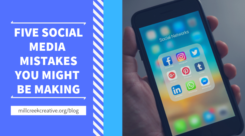 Five Social Media Mistakes You Might Be Making | Mill Creek Creative