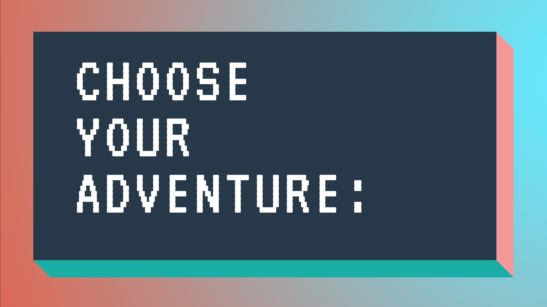 CHOOSE YOUR ADVENTURE-2.png