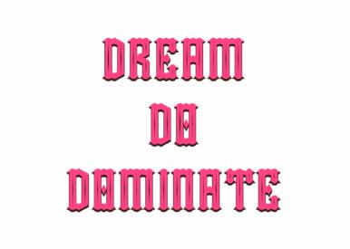 Dream. Do. Dominate.