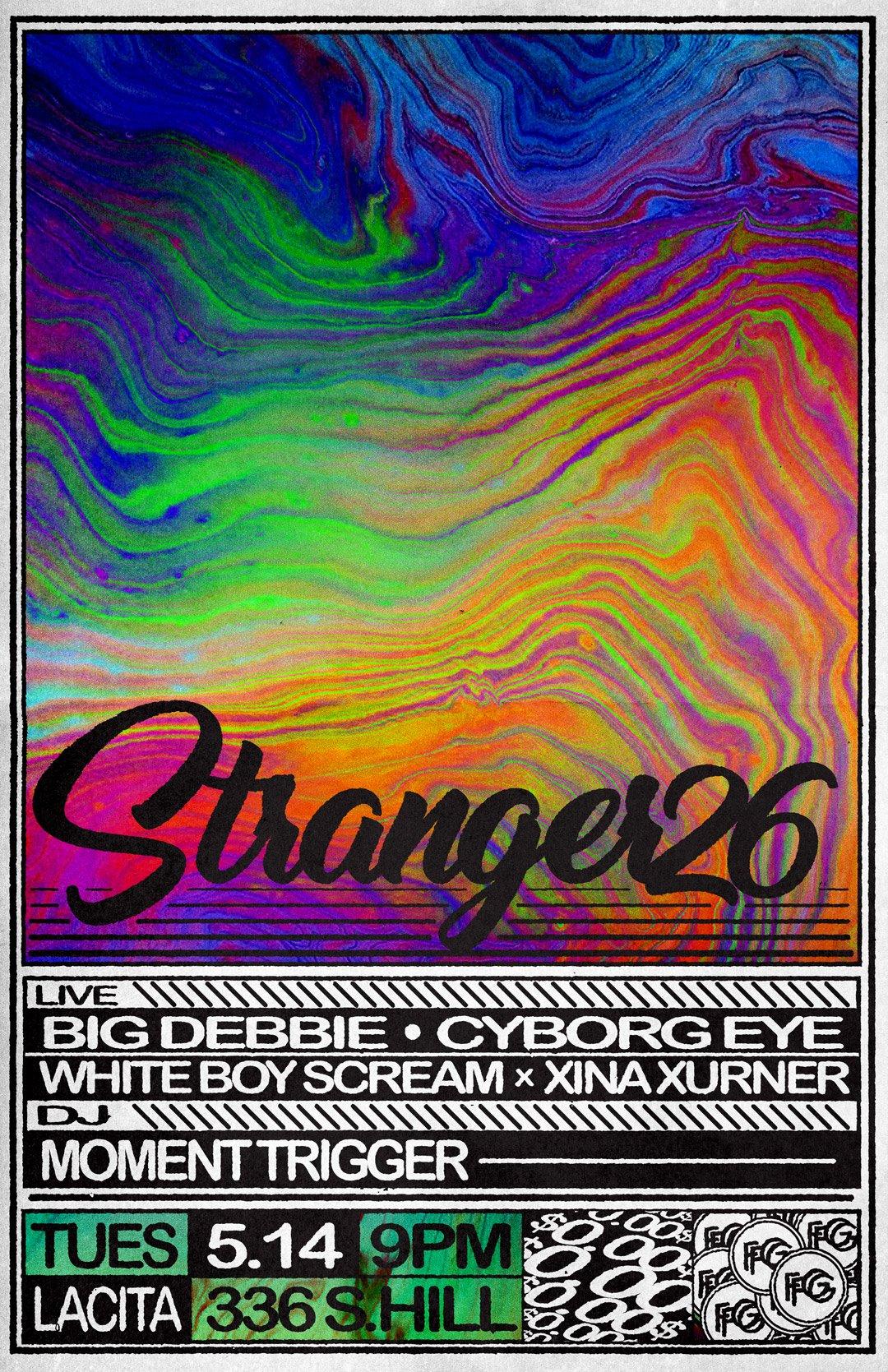 /////STRANGER 26////// -------- LIVE: -------- -BIG DEBBIE (RECORD RELEASE)  https://ratskinrecords.bandcamp.com/album/ab-ra-ca-deb-ra  -------- -CYBORG EYE  https://ratskinrecords.bandcamp.com/album/demo-1983  -------- -WHITE BOY SCREAM X XINA XURNER  https://xinaxurner.bandcamp.com/   https://wbscream.bandcamp.com/  -------- DJS: -------- -MOMENT TRIGGER -DANDYMAN -------- $0.00 :) --------  www.fattgrabbers.com  §§§