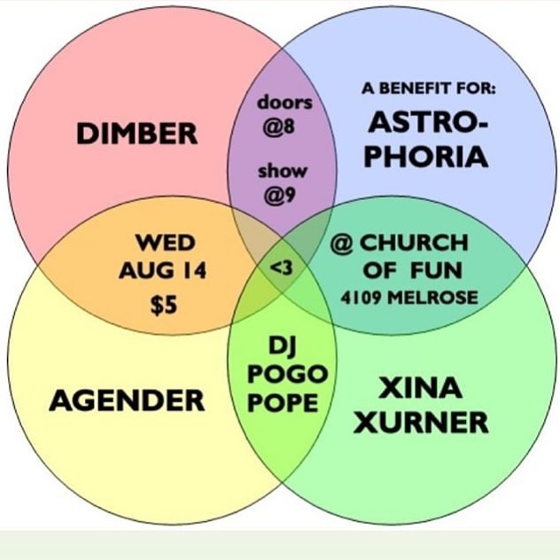 CHURCH OF FUN  Wednesday, August 14, 2019 // Doors 8PM // Show 9PM  A benefit for Astrophoria  with:  Dimber  Agender  DJ Pogo Pope  $5  CHURCH OF FUN - 4109 Melrose, LA, CA