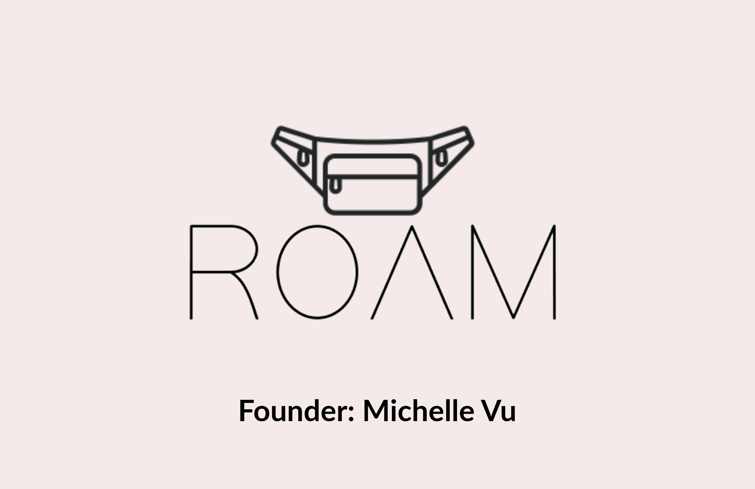 Roam - Roam is a fashionable travel hip bag that bridges the gap between style and structure. We are a making travel bags that have intentional functionality, have a role in sustainability, and provide a platform for styling.